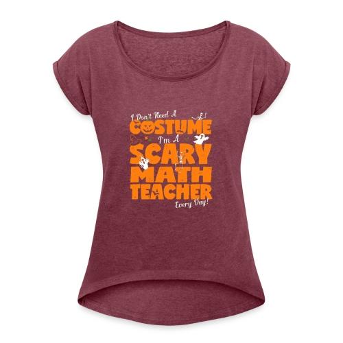 5 I DON'T NEED A COSTUME T SHIRT - Women's Roll Cuff T-Shirt