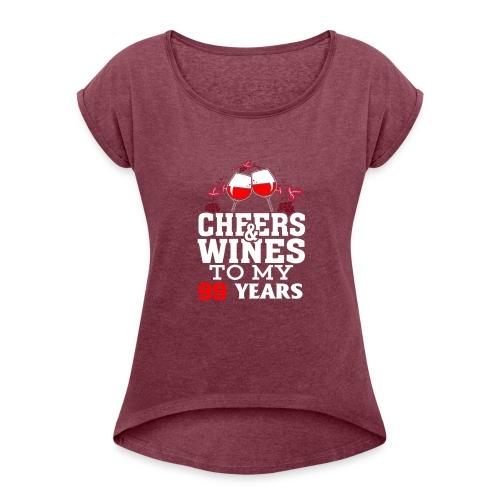 Cheer wine to my 99 years birthday gift - Women's Roll Cuff T-Shirt