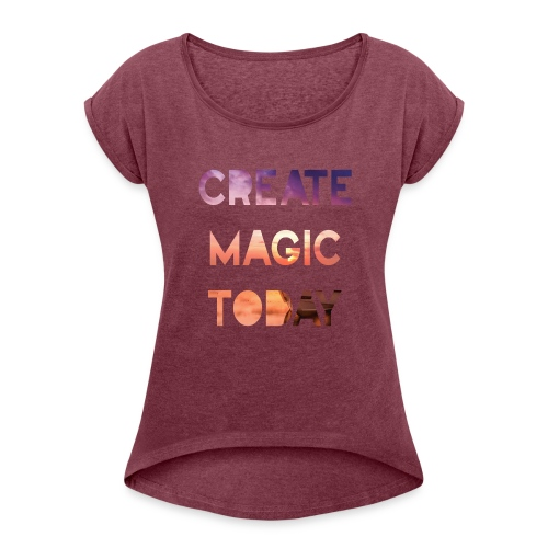 Create Magic Today - Sunset - Women's Roll Cuff T-Shirt