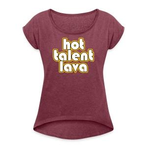 Hot Talent Lava - White Letters - Women's Roll Cuff T-Shirt
