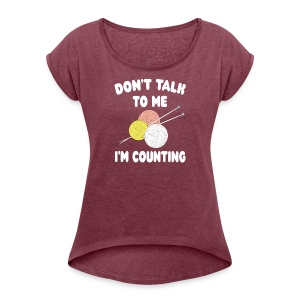 Funny Knitting Crochet - I'm Counting Yarn Knit - Women's Roll Cuff T-Shirt