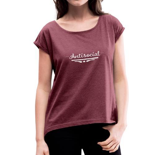 -Antisocial- - Women's Roll Cuff T-Shirt