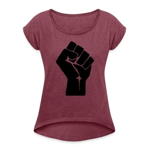 Fight the Power - Women's Roll Cuff T-Shirt