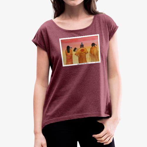 We've Got Your Back - Women's Roll Cuff T-Shirt