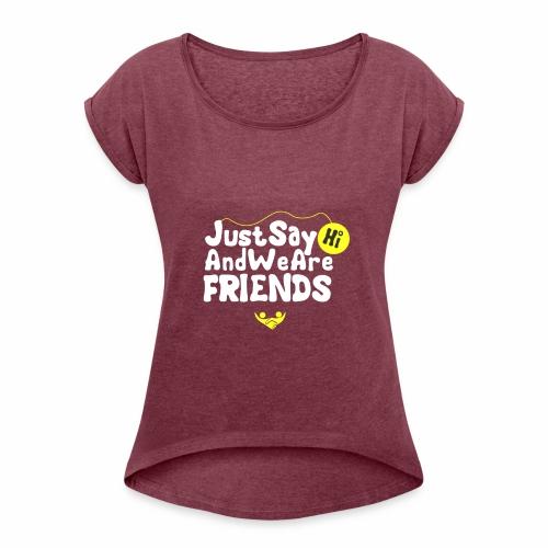 just say hi - Women's Roll Cuff T-Shirt