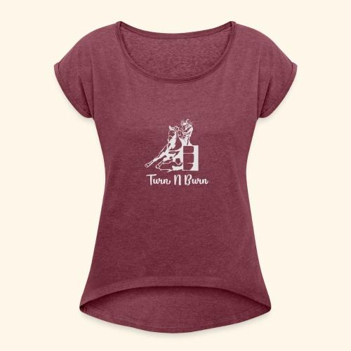 Turn N Burn Barrel Racer - Women's Roll Cuff T-Shirt