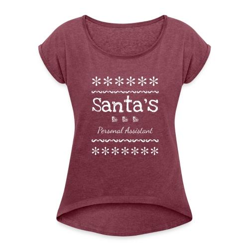 Santas Personal Assistant - Women's Roll Cuff T-Shirt