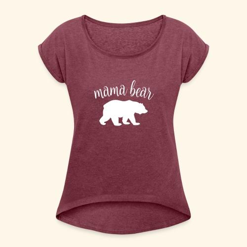 mama bear - Women's Roll Cuff T-Shirt