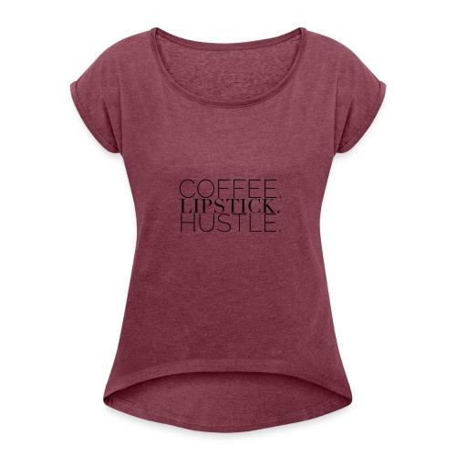 Coffee. Lipstick. Hustle. - Women's Roll Cuff T-Shirt