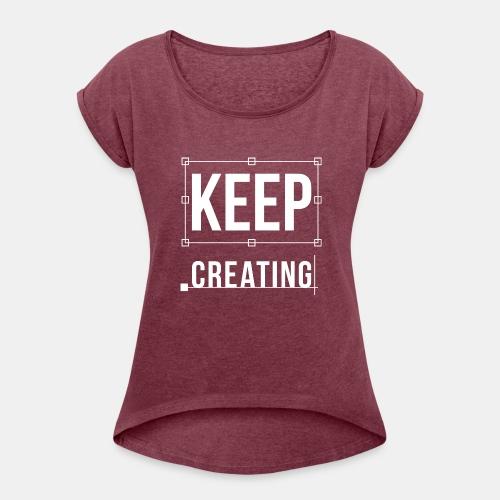 Keep Creating Graphic Design - Women's Roll Cuff T-Shirt