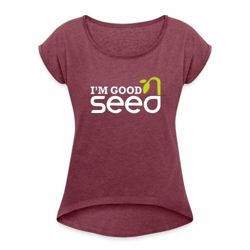 GOOD SEED - Women's Roll Cuff T-Shirt