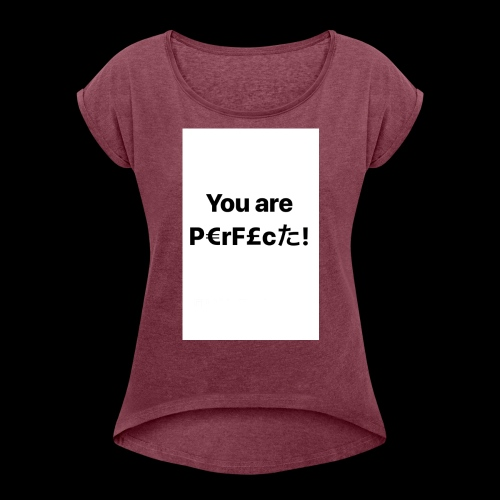 You Are Perfect! - Women's Roll Cuff T-Shirt