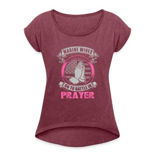 Marine Wives Go to Battle in Prayer - Women's Roll Cuff T-Shirt