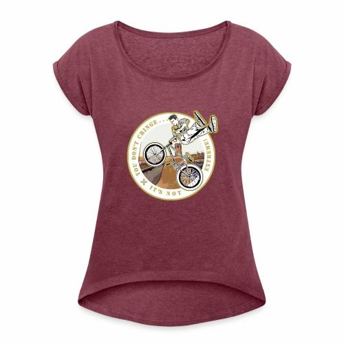 You Don't- It's Not (Circle) - BMX - Women's Roll Cuff T-Shirt