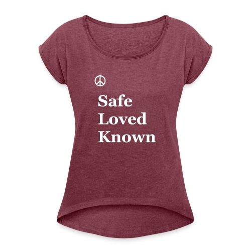 Safe Loved Known - Women's Roll Cuff T-Shirt