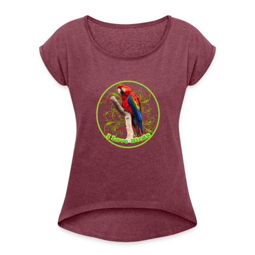 I Love Birds - Cool - Women's Roll Cuff T-Shirt