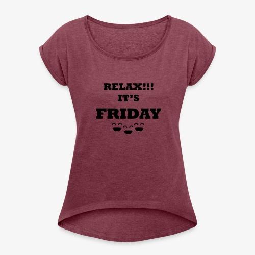Relax its Friday Tshirt - Women's Roll Cuff T-Shirt
