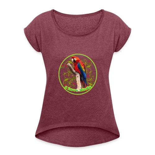 I Love Birds - Cool - Women's Roll Cuff T-Shirt
