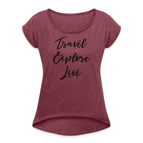 Travel Explore Live - Women's Roll Cuff T-Shirt