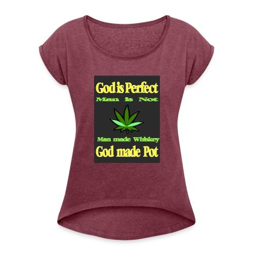 God made Pot - Women's Roll Cuff T-Shirt