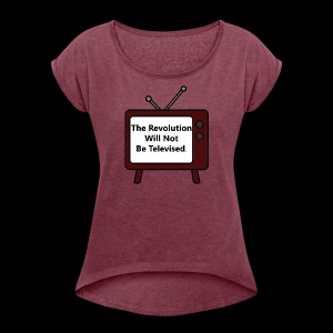 The Revolution Will Not Be Televised - Women's Roll Cuff T-Shirt
