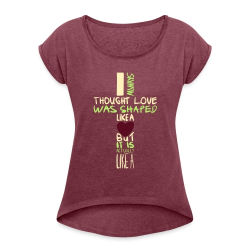 love is shaped like this - Women's Roll Cuff T-Shirt