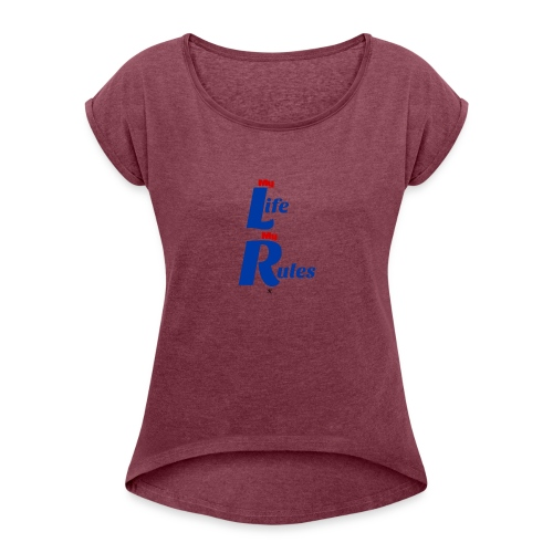 My Life My Rules - Women's Roll Cuff T-Shirt