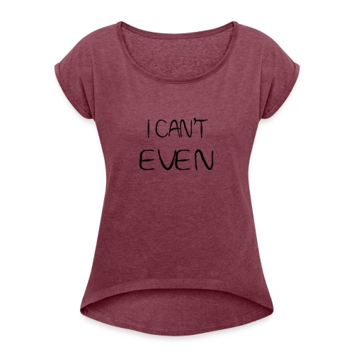 i can t even coffee mug - Women's Roll Cuff T-Shirt