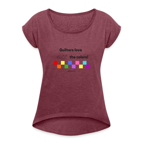 Love Color - Women's Roll Cuff T-Shirt