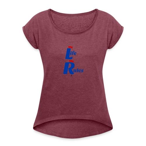 My Life My Rules - Women's Roll Cuff T-Shirt