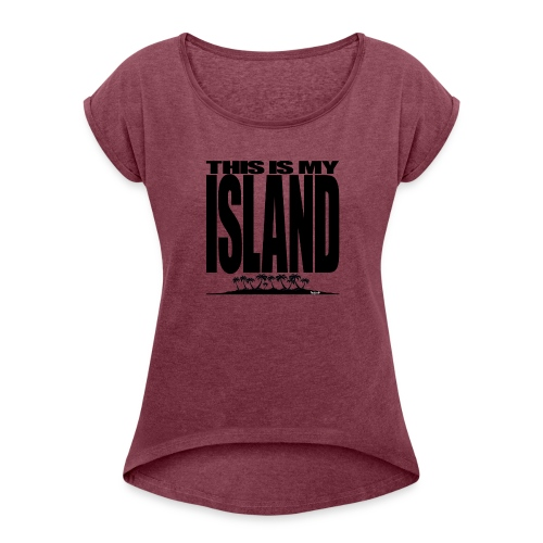 This is MY ISLAND - Women's Roll Cuff T-Shirt