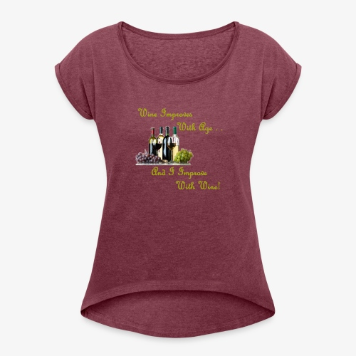 Wine Improves With Age - Women's Roll Cuff T-Shirt