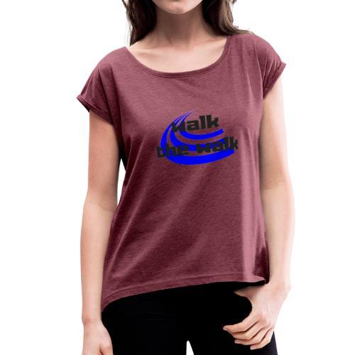 Walk The Walk - Women's Roll Cuff T-Shirt