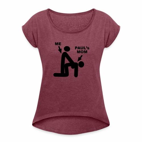 Paul's Mom - Women's Roll Cuff T-Shirt
