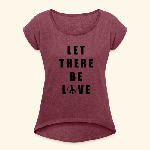 let there be love - Women's Roll Cuff T-Shirt