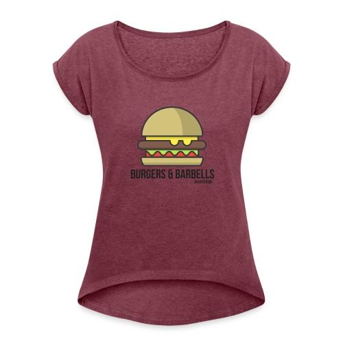burgers & barbells - Women's Roll Cuff T-Shirt