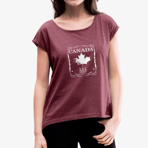 Canada 151 Proof - Women's Roll Cuff T-Shirt