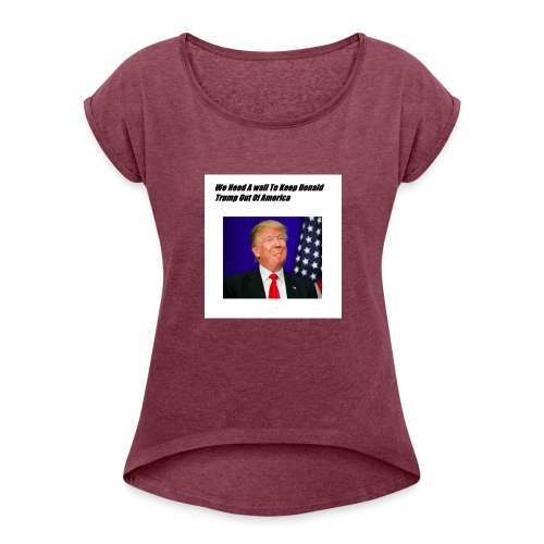 Only For Donald Trump Haters - Women's Roll Cuff T-Shirt