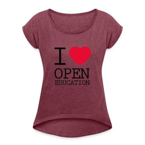 I Love Open Education - Women's Roll Cuff T-Shirt
