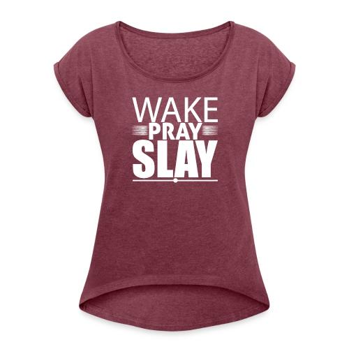 wakeprayslay - Women's Roll Cuff T-Shirt
