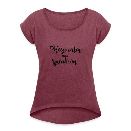 Keep Calm & Speak On - Fancy Font - Women's Roll Cuff T-Shirt