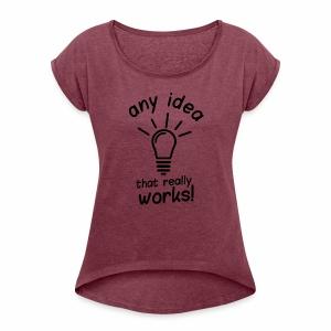 idea - Women's Roll Cuff T-Shirt