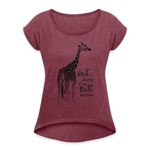 April the Giraffe - Quit Staring at my Butt - Women's Roll Cuff T-Shirt