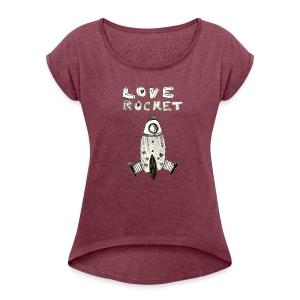 Love Rocket - Women's Roll Cuff T-Shirt