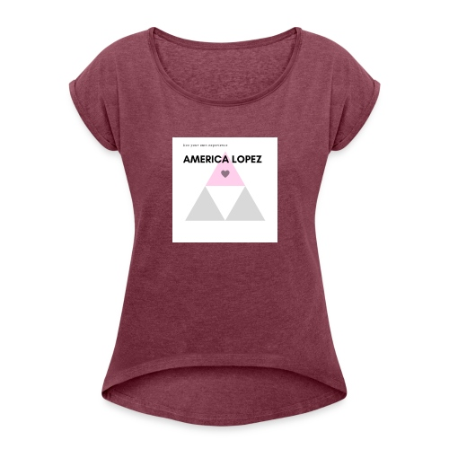 America Lopez Experience - Women's Roll Cuff T-Shirt
