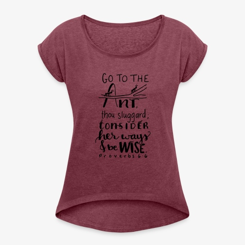 Go to the ant Proverbs 6 6 - Women's Roll Cuff T-Shirt