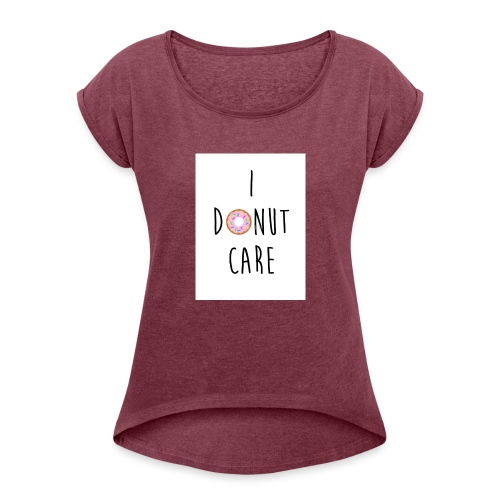 I Donut Care - Women's Roll Cuff T-Shirt
