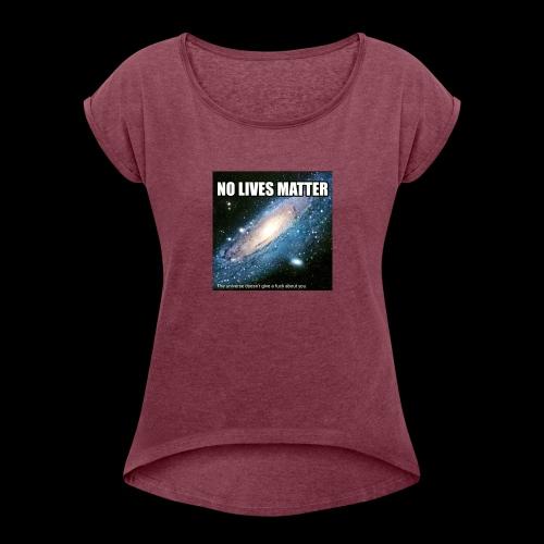 no lives matter - Women's Roll Cuff T-Shirt