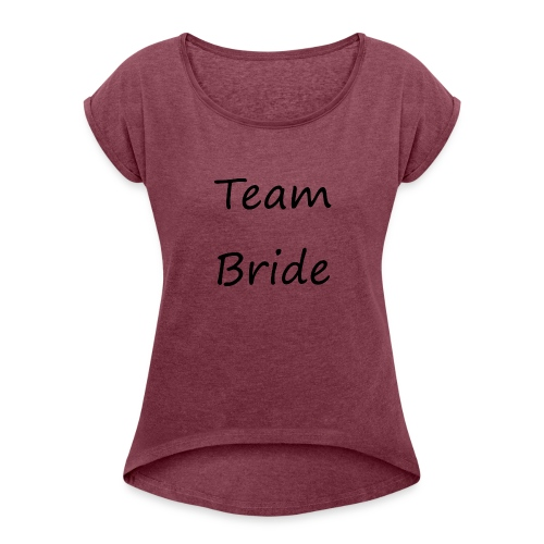Team Bride by ellaland - Women's Roll Cuff T-Shirt