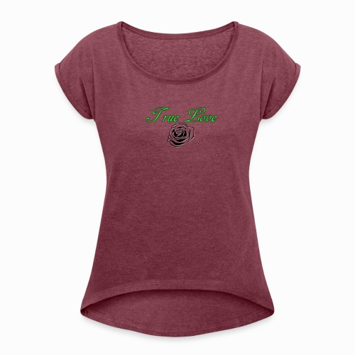 True Love - Women's Roll Cuff T-Shirt